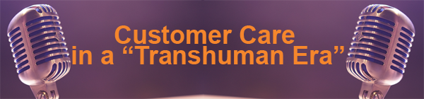 "Customer-Care-in-a-""Transhuman-Era"""