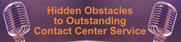 Hidden Obstacles to Outstanding Contact Center Service