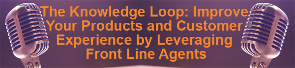 The-Knowledge-Loop--Improve-Your-Products-and-Customer-Experience-by-Leveraging-Front-Line-Agents